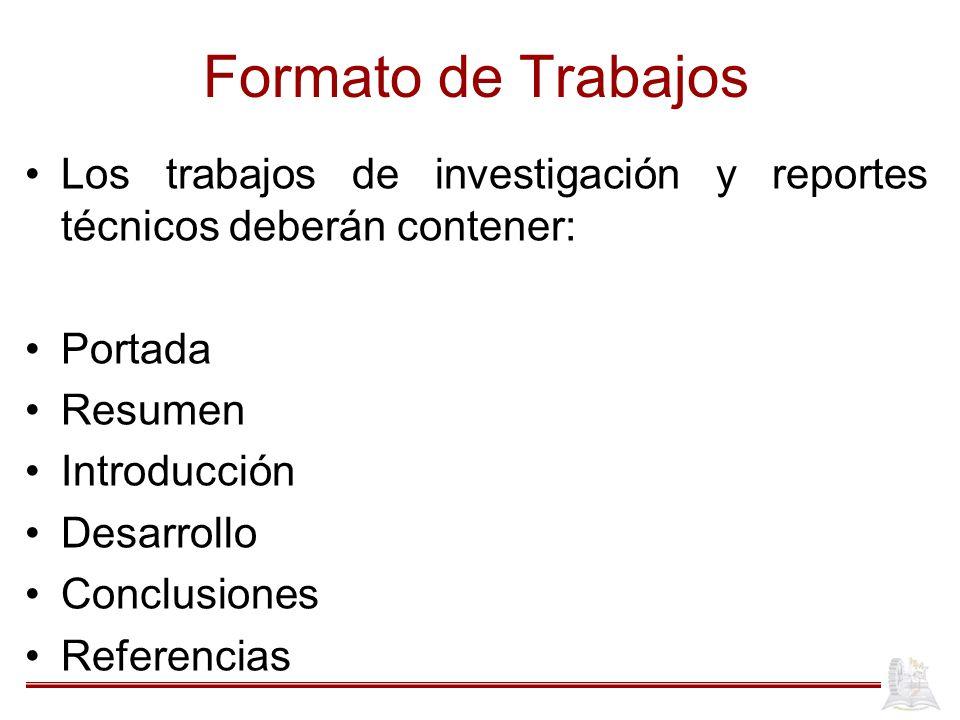 Formato de Trabajos Los trabajos de investigación y reportes técnicos deberán contener: Portada Resumen Introducción Desarrollo Conclusiones Referenci
