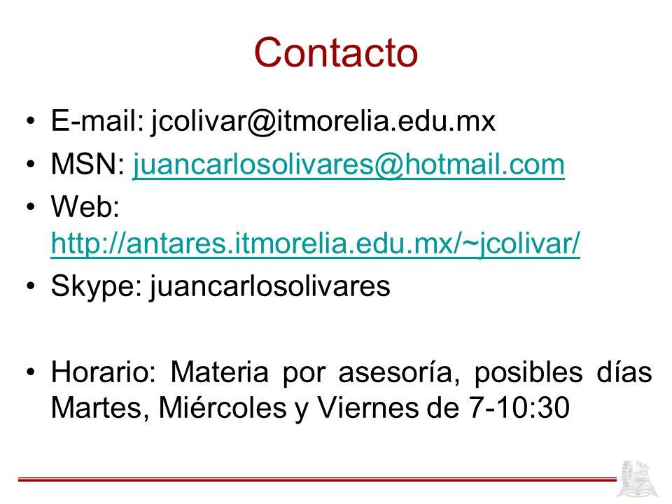 Contacto E-mail: jcolivar@itmorelia.edu.mx MSN: juancarlosolivares@hotmail.comjuancarlosolivares@hotmail.com Web: http://antares.itmorelia.edu.mx/~jco