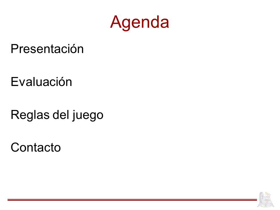 Agenda Presentación Evaluación Reglas del juego Contacto