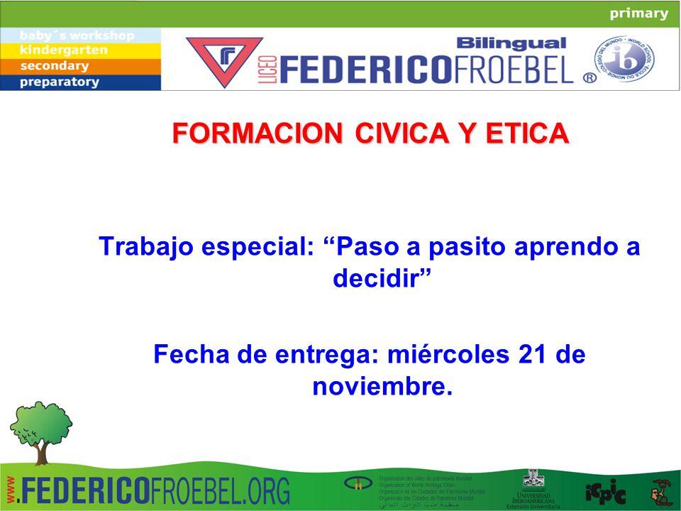FORMACION CIVICA Y ETICA Trabajo especial: Paso a pasito aprendo a decidir Fecha de entrega: miércoles 21 de noviembre.