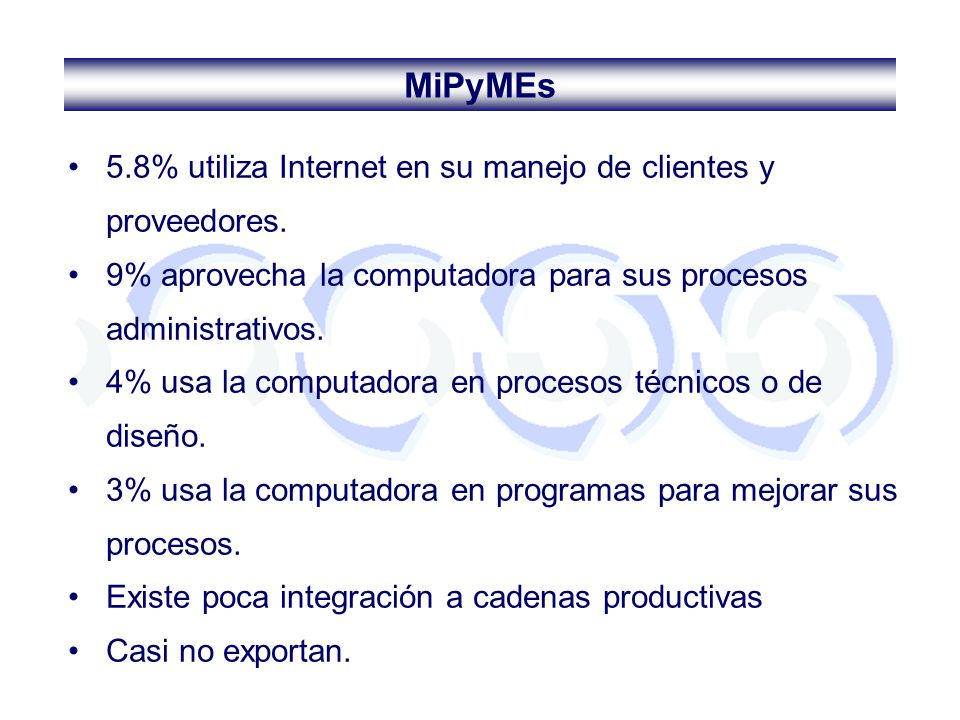 5.8% utiliza Internet en su manejo de clientes y proveedores. 9% aprovecha la computadora para sus procesos administrativos. 4% usa la computadora en