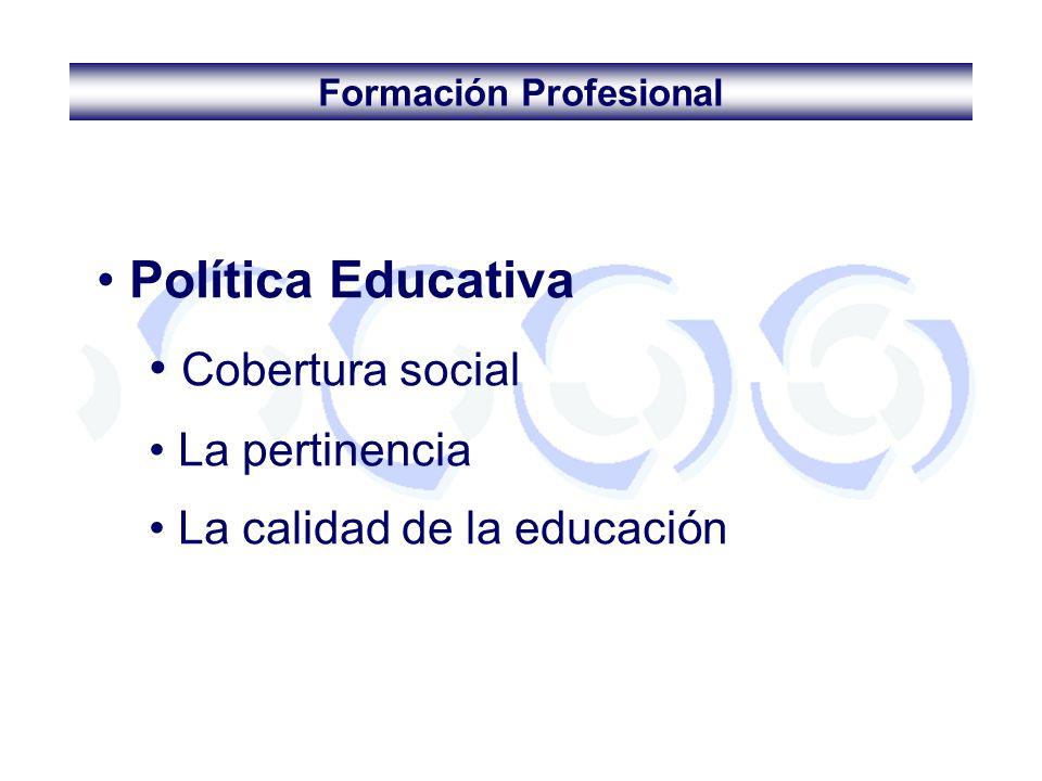 Formación Profesional Política Educativa Cobertura social La pertinencia La calidad de la educación
