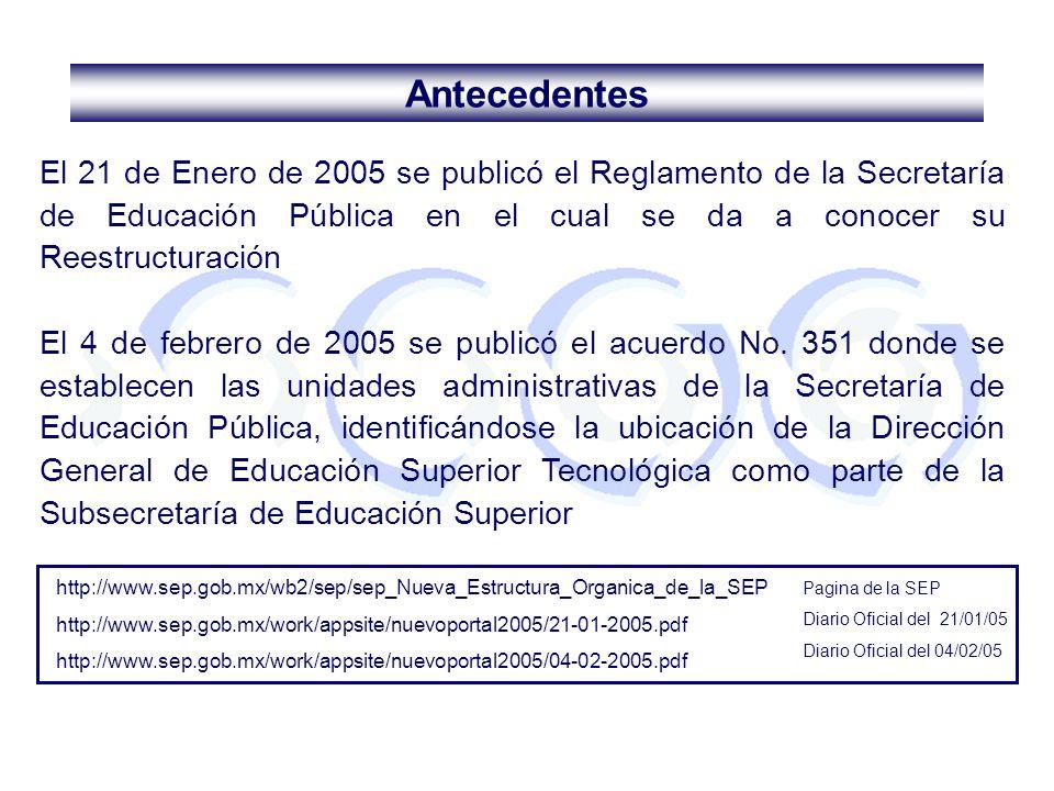 El 21 de Enero de 2005 se publicó el Reglamento de la Secretaría de Educación Pública en el cual se da a conocer su Reestructuración El 4 de febrero d
