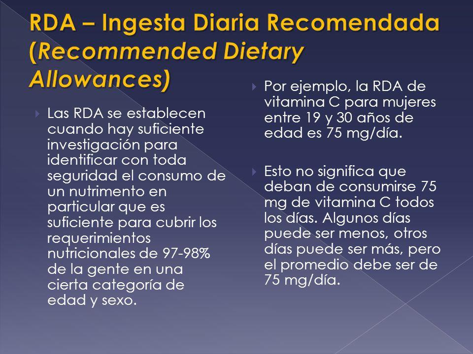 Las RDA se establecen cuando hay suficiente investigación para identificar con toda seguridad el consumo de un nutrimento en particular que es suficie
