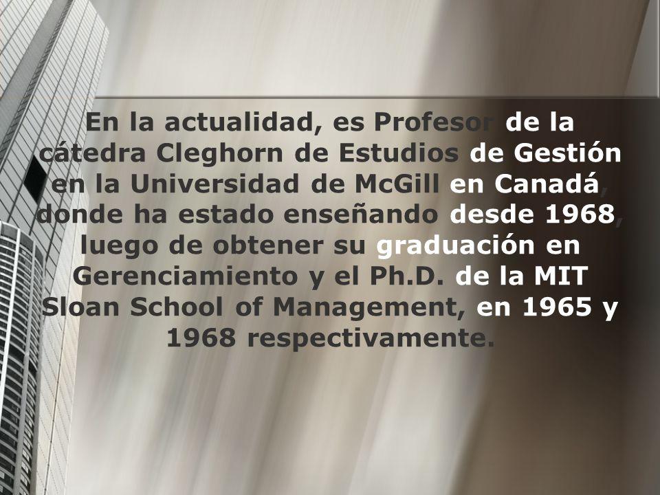 En la actualidad, es Profesor de la cátedra Cleghorn de Estudios de Gestión en la Universidad de McGill en Canadá, donde ha estado enseñando desde 196