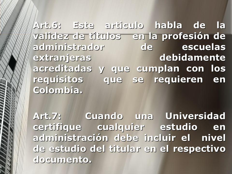 Art.6: Este articulo habla de la validez de títulos en la profesión de administrador de escuelas extranjeras debidamente acreditadas y que cumplan con