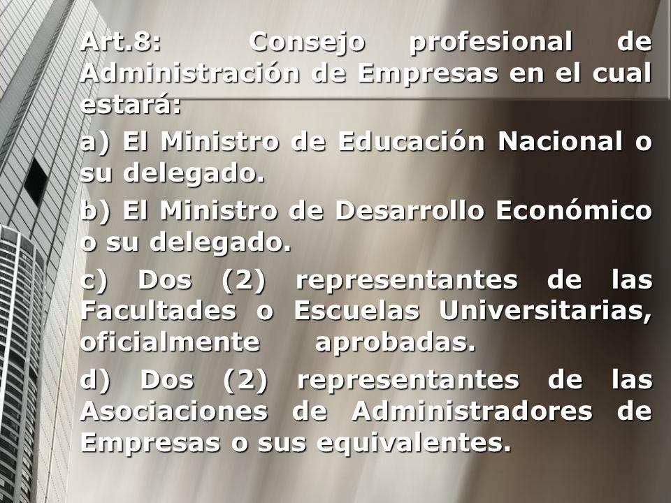Art.8: Consejo profesional de Administración de Empresas en el cual estará: a) El Ministro de Educación Nacional o su delegado. b) El Ministro de Desa