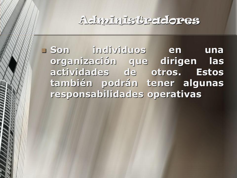Administradores Son individuos en una organización que dirigen las actividades de otros. Estos también podrán tener algunas responsabilidades operativ
