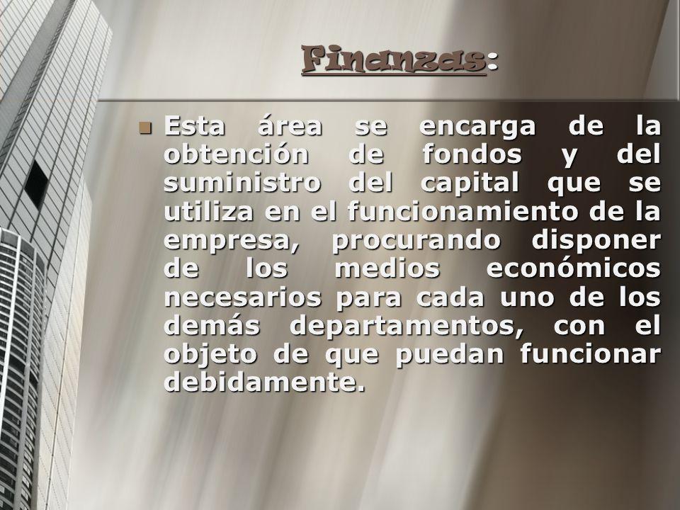 FinanzasFinanzas: Finanzas Esta área se encarga de la obtención de fondos y del suministro del capital que se utiliza en el funcionamiento de la empre
