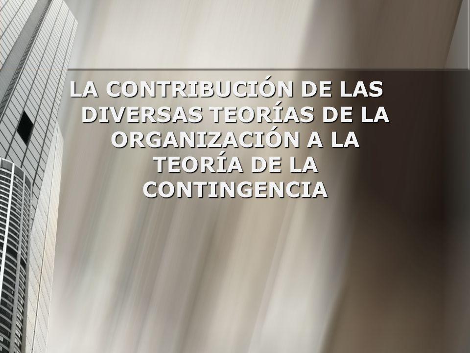 LA CONTRIBUCIÓN DE LAS DIVERSAS TEORÍAS DE LA ORGANIZACIÓN A LA TEORÍA DE LA CONTINGENCIA