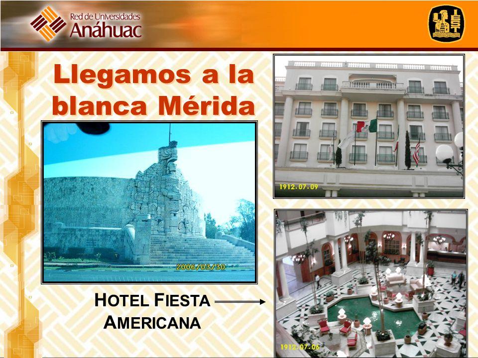Llegamos a la blanca Mérida H OTEL F IESTA A MERICANA