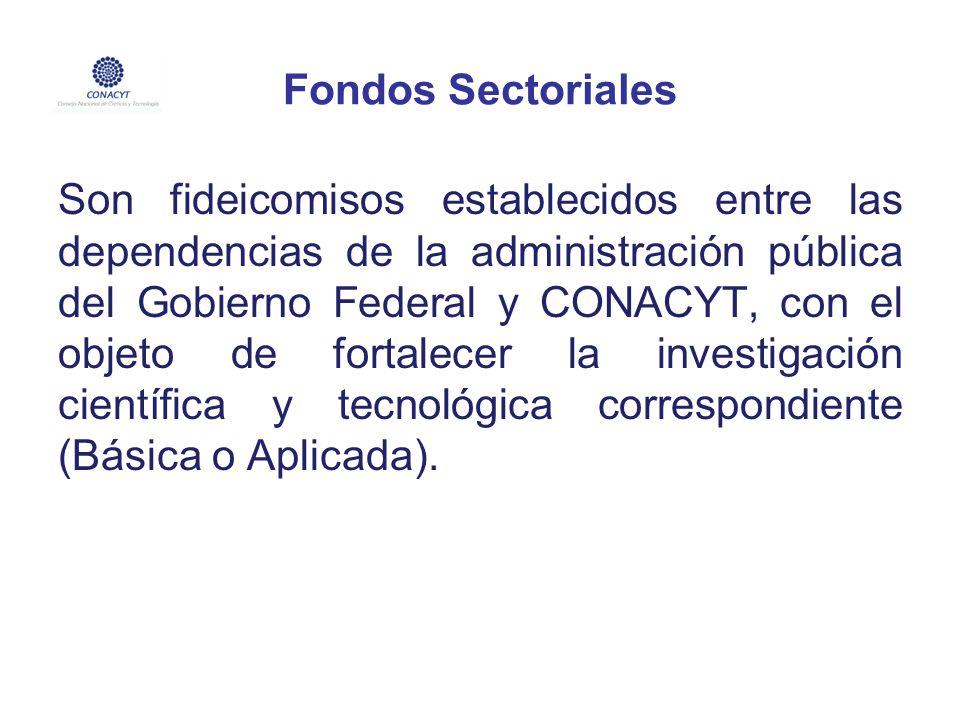 Fondos Sectoriales Son fideicomisos establecidos entre las dependencias de la administración pública del Gobierno Federal y CONACYT, con el objeto de