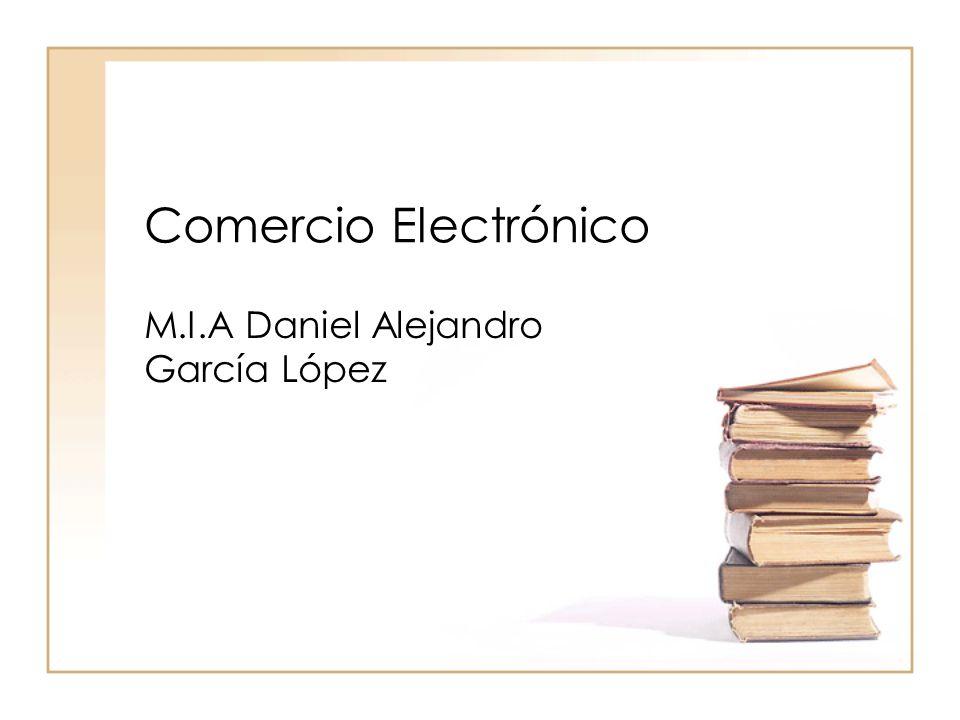 Comercio Electrónico M.I.A Daniel Alejandro García López