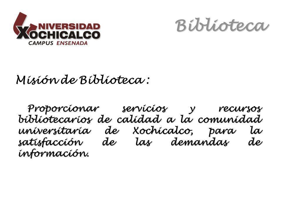 Biblioteca Misión de Biblioteca : Proporcionar servicios y recursos bibliotecarios de calidad a la comunidad universitaria de Xochicalco, para la satisfacción de las demandas de información.