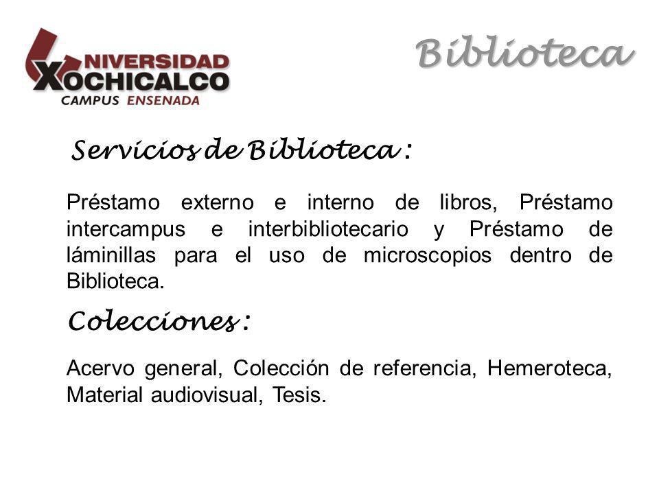 Biblioteca Servicios de Biblioteca : Préstamo externo e interno de libros, Préstamo intercampus e interbibliotecario y Préstamo de láminillas para el uso de microscopios dentro de Biblioteca.
