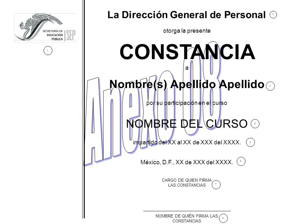 CONSTANCIA otorga la presente La Dirección General de Personal por su participación en el curso impartido del XX al XX de XXX del XXXX. México, D.F.,
