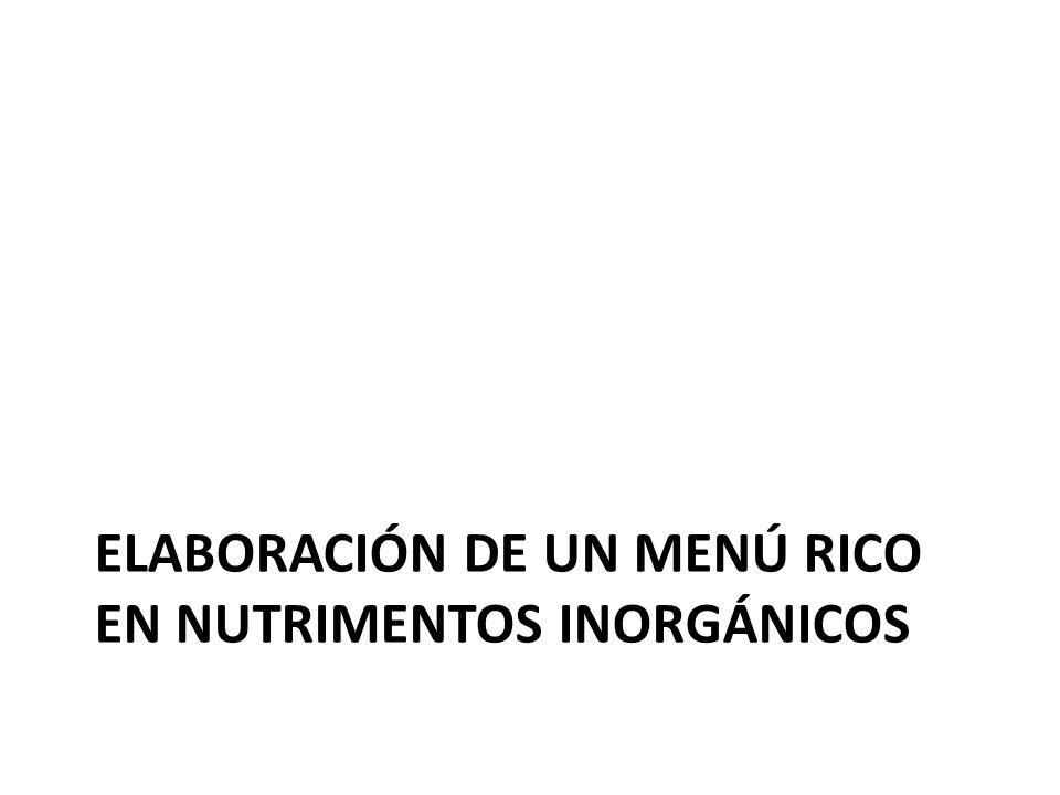 ELABORACIÓN DE UN MENÚ RICO EN NUTRIMENTOS INORGÁNICOS