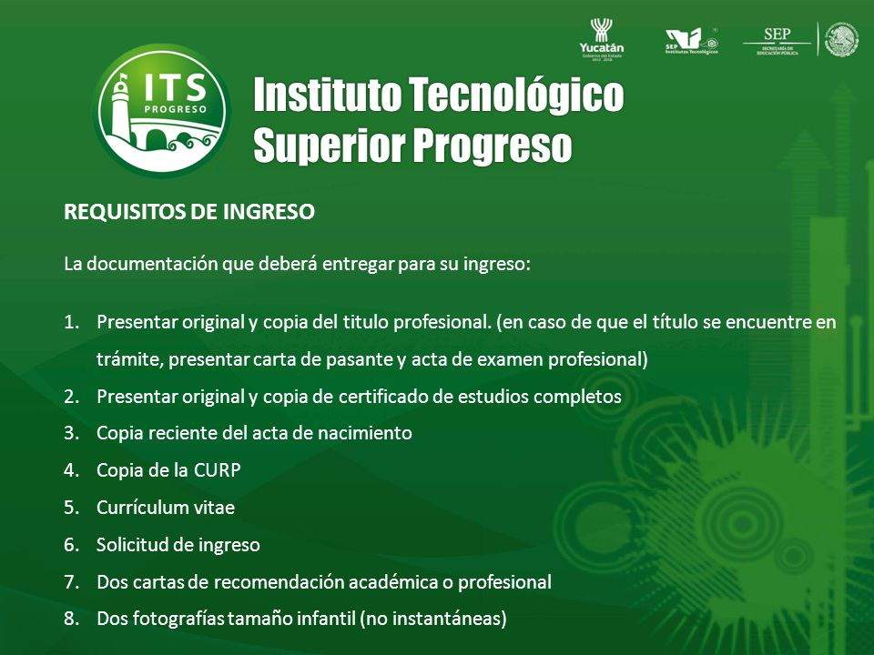 Instituto Tecnológico Superior Progreso La documentación que deberá entregar para su ingreso: 1.Presentar original y copia del titulo profesional.