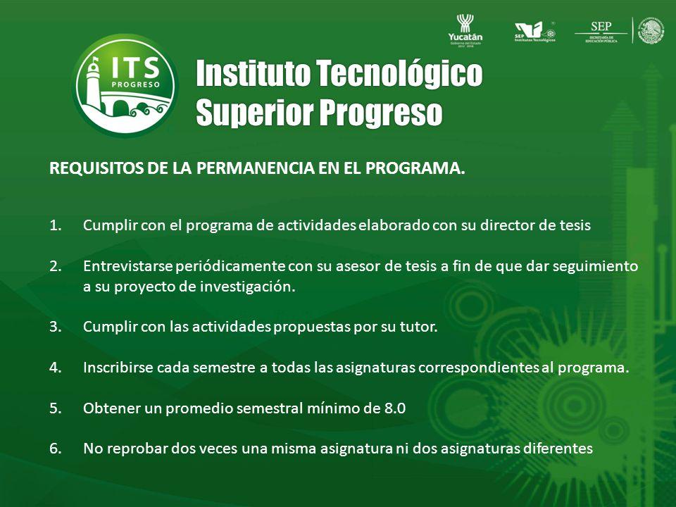 Instituto Tecnológico Superior Progreso 1.Cumplir con el programa de actividades elaborado con su director de tesis 2.Entrevistarse periódicamente con su asesor de tesis a fin de que dar seguimiento a su proyecto de investigación.