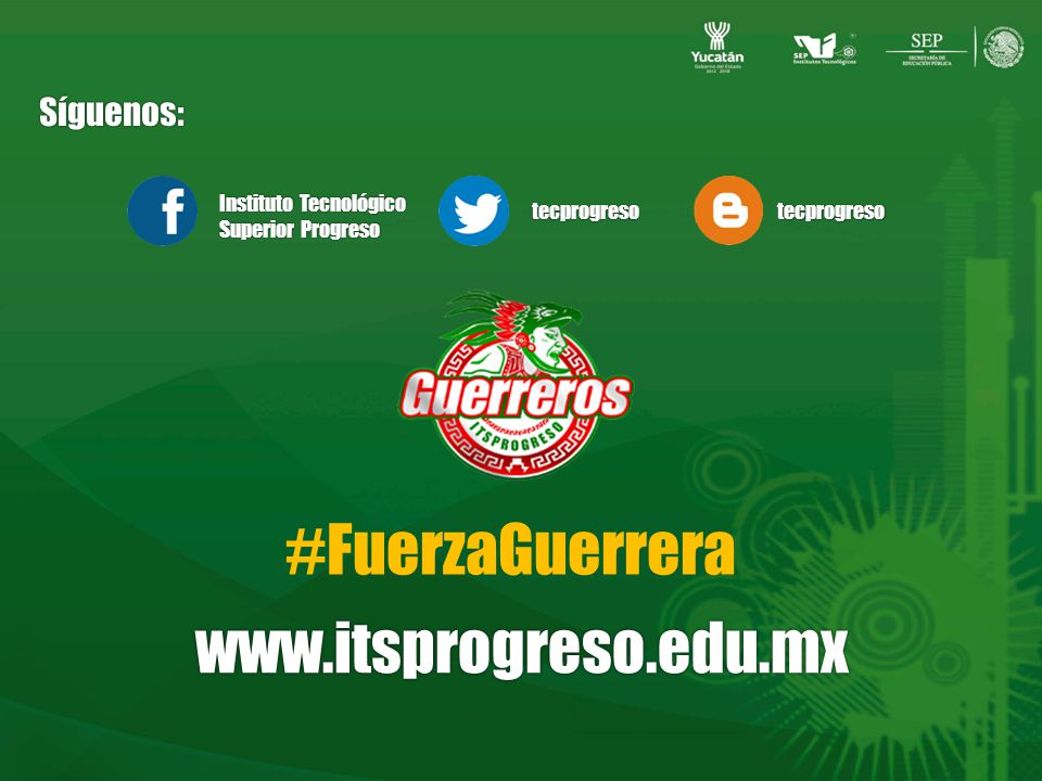 Instituto Tecnológico Superior Progreso tecprogresotecprogreso #FuerzaGuerrera www.itsprogreso.edu.mx Síguenos: