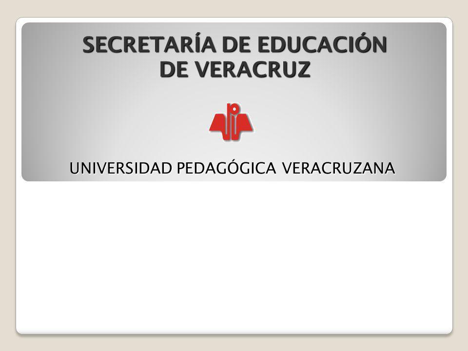 SECRETARÍA DE EDUCACIÓN DE VERACRUZ UNIVERSIDAD PEDAGÓGICA VERACRUZANA