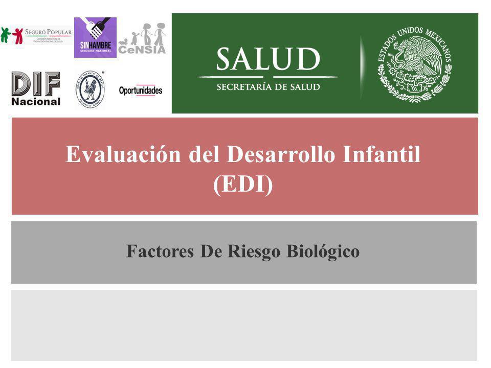 Generalidades Evaluación del Desarrollo Infantil (EDI) Factores De Riesgo Biológico