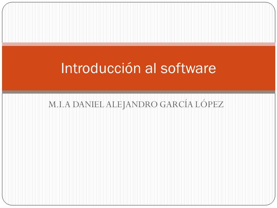 M.I.A DANIEL ALEJANDRO GARCÍA LÓPEZ Introducción al software