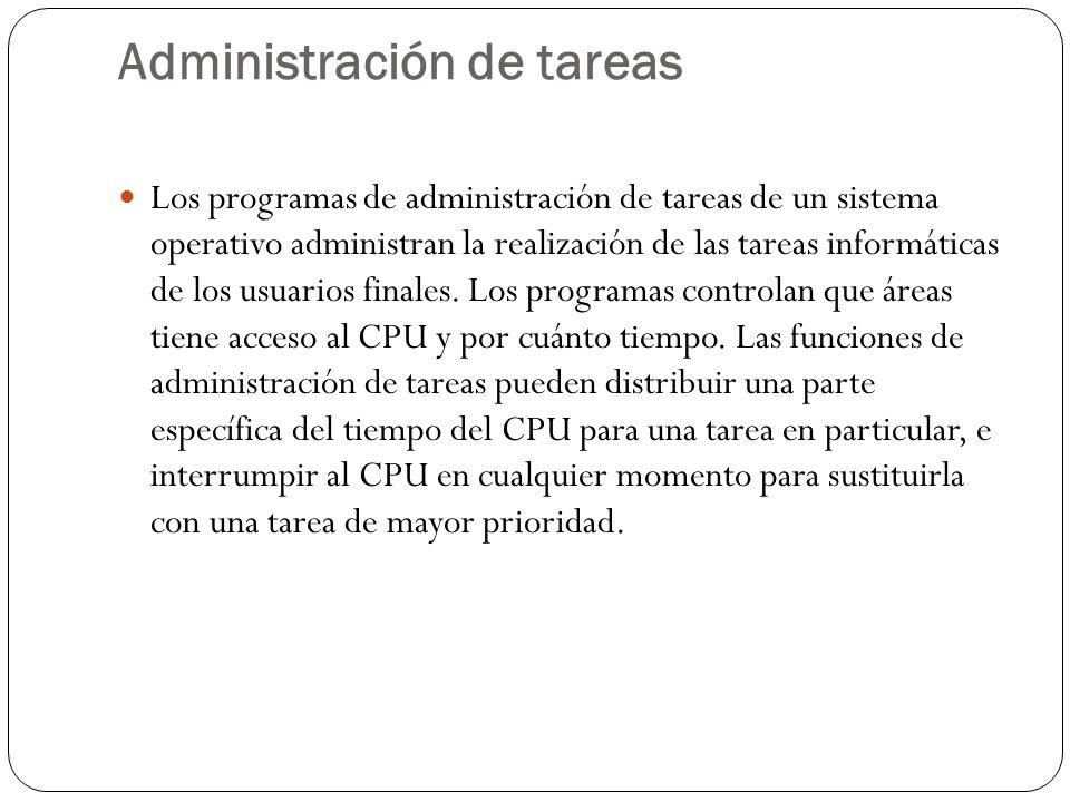 Administración de tareas Los programas de administración de tareas de un sistema operativo administran la realización de las tareas informáticas de los usuarios finales.