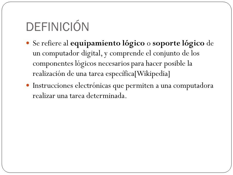 DEFINICIÓN Se refiere al equipamiento lógico o soporte lógico de un computador digital, y comprende el conjunto de los componentes lógicos necesarios para hacer posible la realización de una tarea específica[Wikipedia] Instrucciones electrónicas que permiten a una computadora realizar una tarea determinada.
