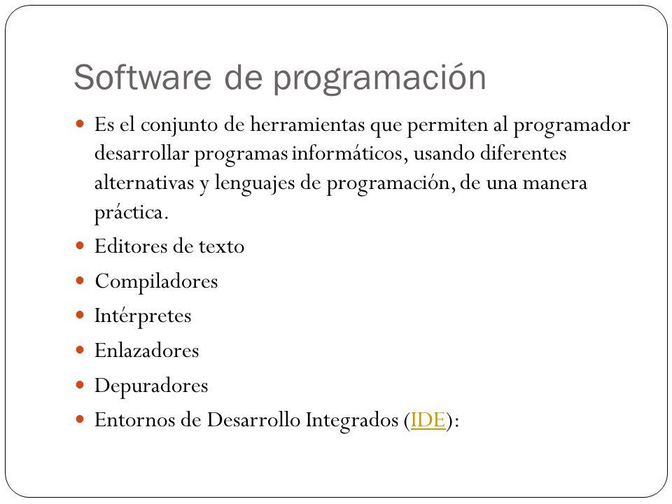 Software de programación Es el conjunto de herramientas que permiten al programador desarrollar programas informáticos, usando diferentes alternativas y lenguajes de programación, de una manera práctica.