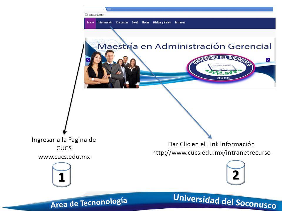 Ingresar a la Pagina de CUCS www.cucs.edu.mx 1 Dar Clic en el Link Información http://www.cucs.edu.mx/intranetrecurso 2