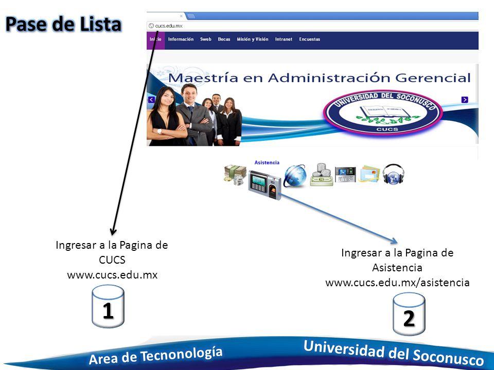 Ingresar a la Pagina de CUCS www.cucs.edu.mx 1 Ingresar a la Pagina de Asistencia www.cucs.edu.mx/asistencia 2