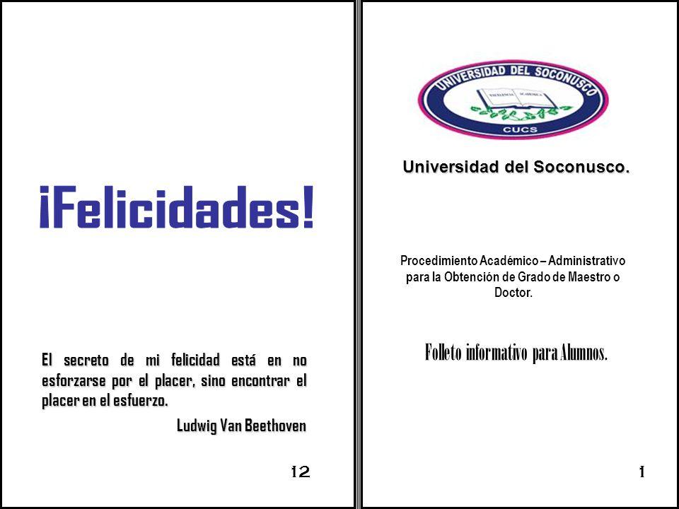 Procedimiento Académico – Administrativo para la Obtención de Grado de Maestro o Doctor. Folleto informativo para Alumnos. Universidad del Soconusco.