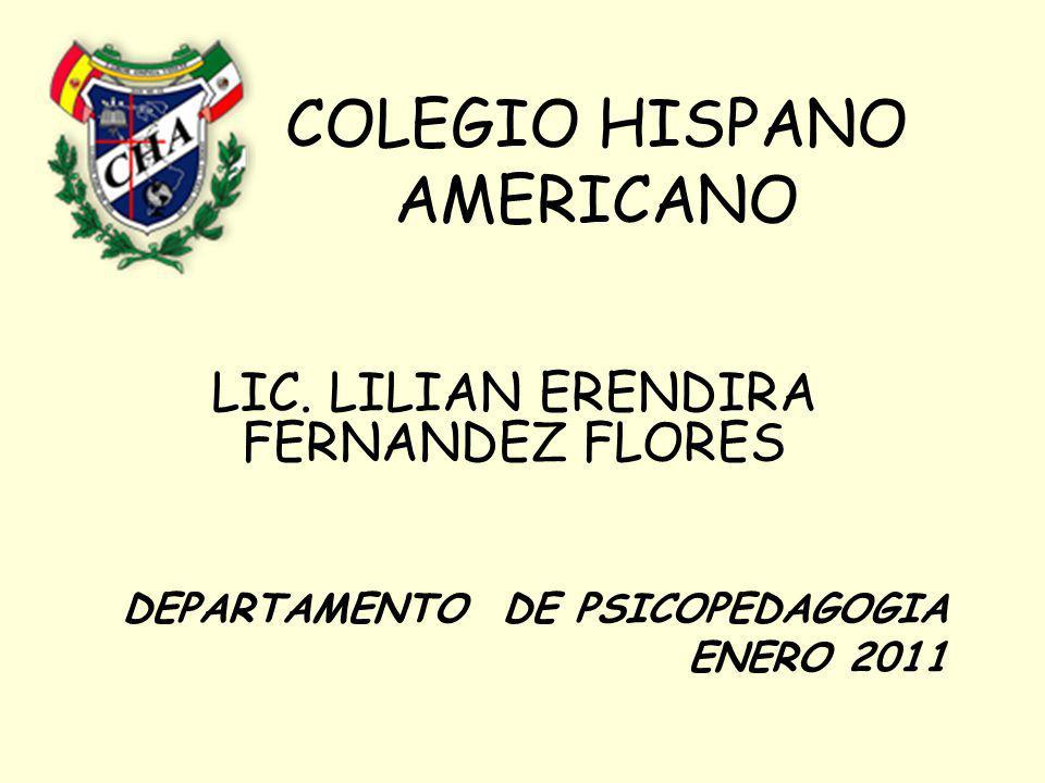 COLEGIO HISPANO AMERICANO LIC. LILIAN ERENDIRA FERNANDEZ FLORES DEPARTAMENTO DE PSICOPEDAGOGIA ENERO 2011