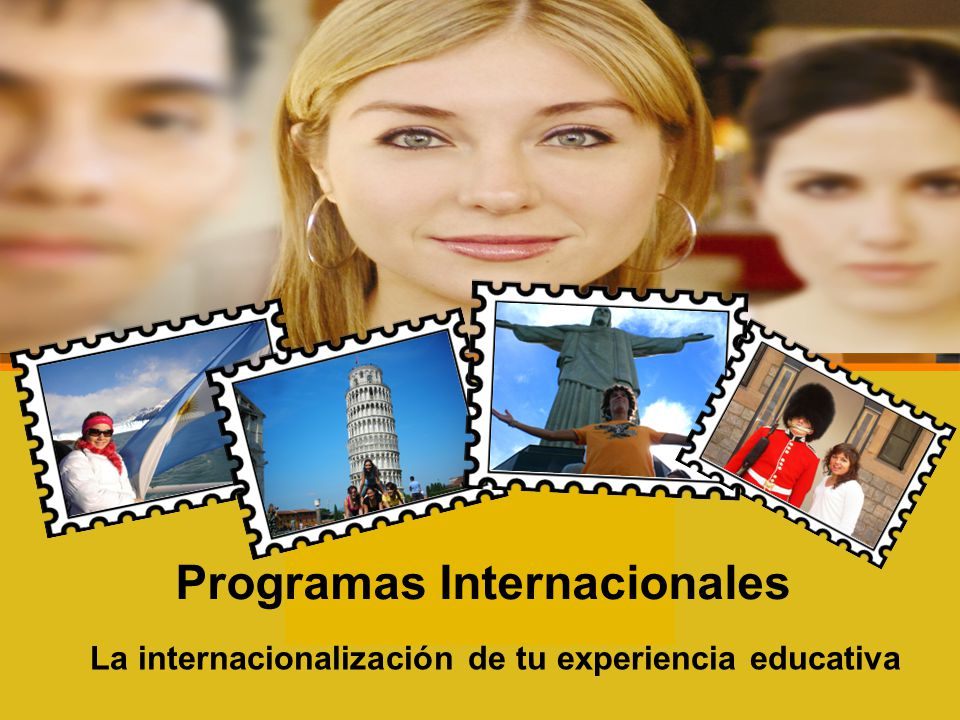Programas Internacionales La internacionalización de tu experiencia educativa