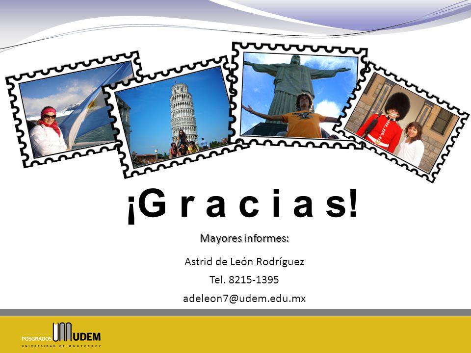 ¡G r a c i a s! Mayores informes: Astrid de León Rodríguez Tel. 8215-1395 adeleon7@udem.edu.mx