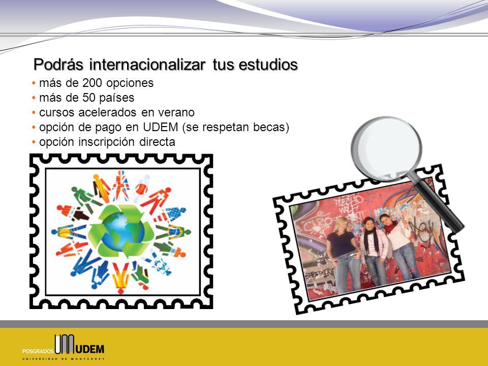 Podrás internacionalizar tus estudios más de 200 opciones más de 50 países cursos acelerados en verano opción de pago en UDEM (se respetan becas) opción inscripción directa