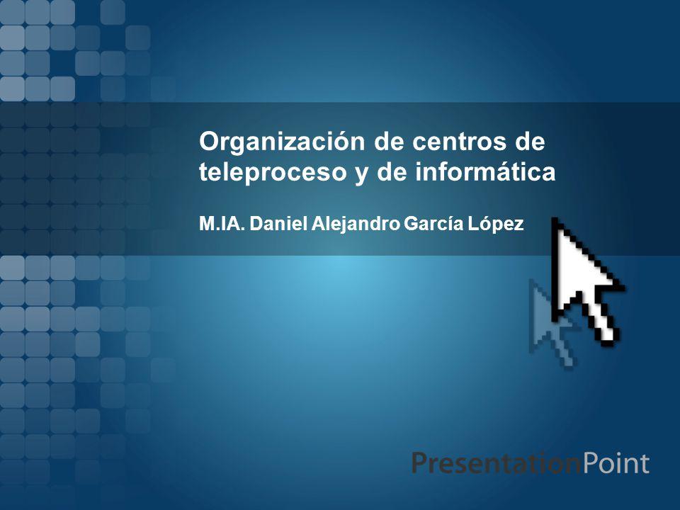 Organización de centros de teleproceso y de informática M.IA. Daniel Alejandro García López