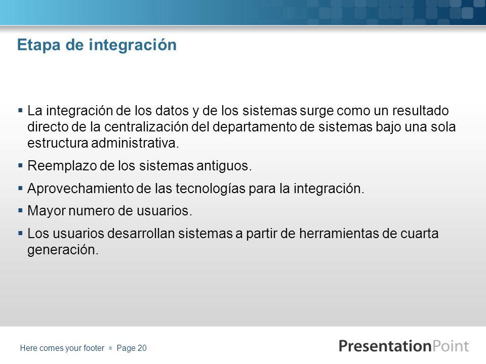 Etapa de integración La integración de los datos y de los sistemas surge como un resultado directo de la centralización del departamento de sistemas b