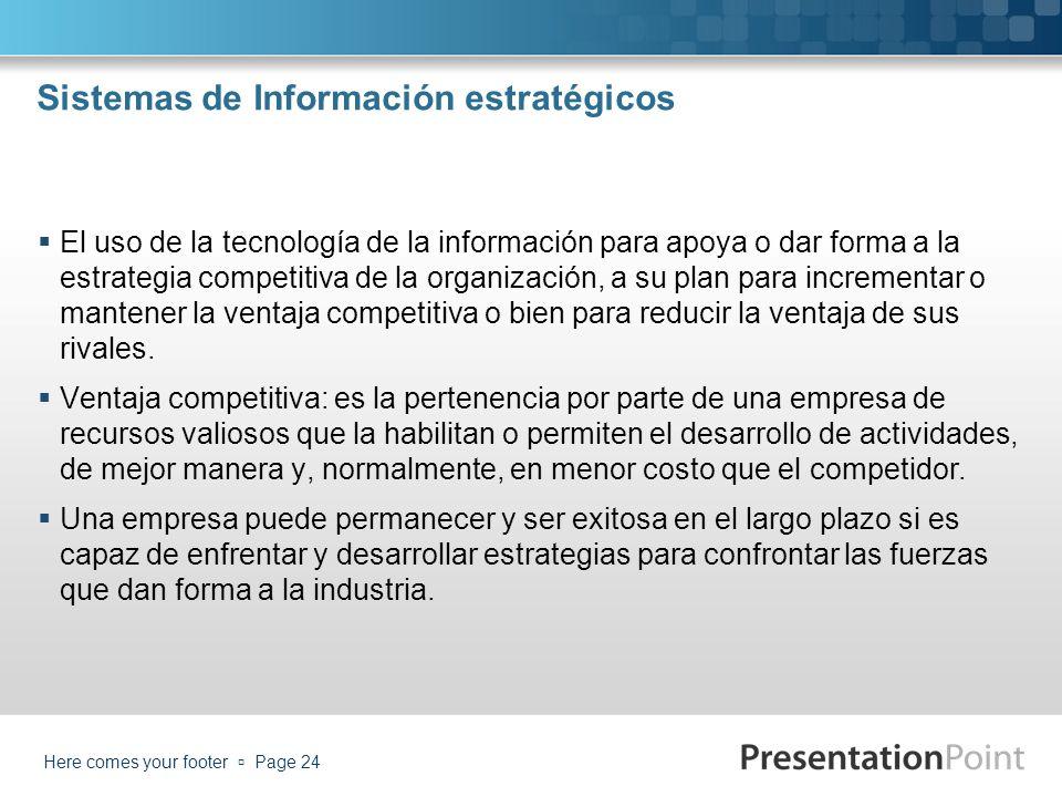 Sistemas de Información estratégicos El uso de la tecnología de la información para apoya o dar forma a la estrategia competitiva de la organización,