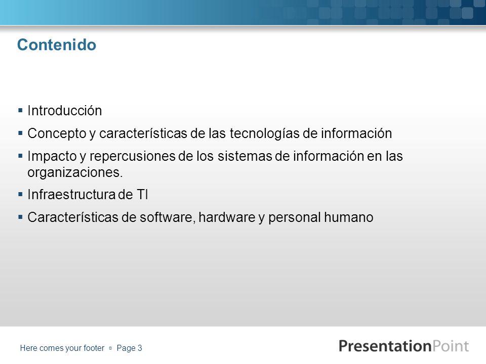 Contenido Introducción Concepto y características de las tecnologías de información Impacto y repercusiones de los sistemas de información en las orga