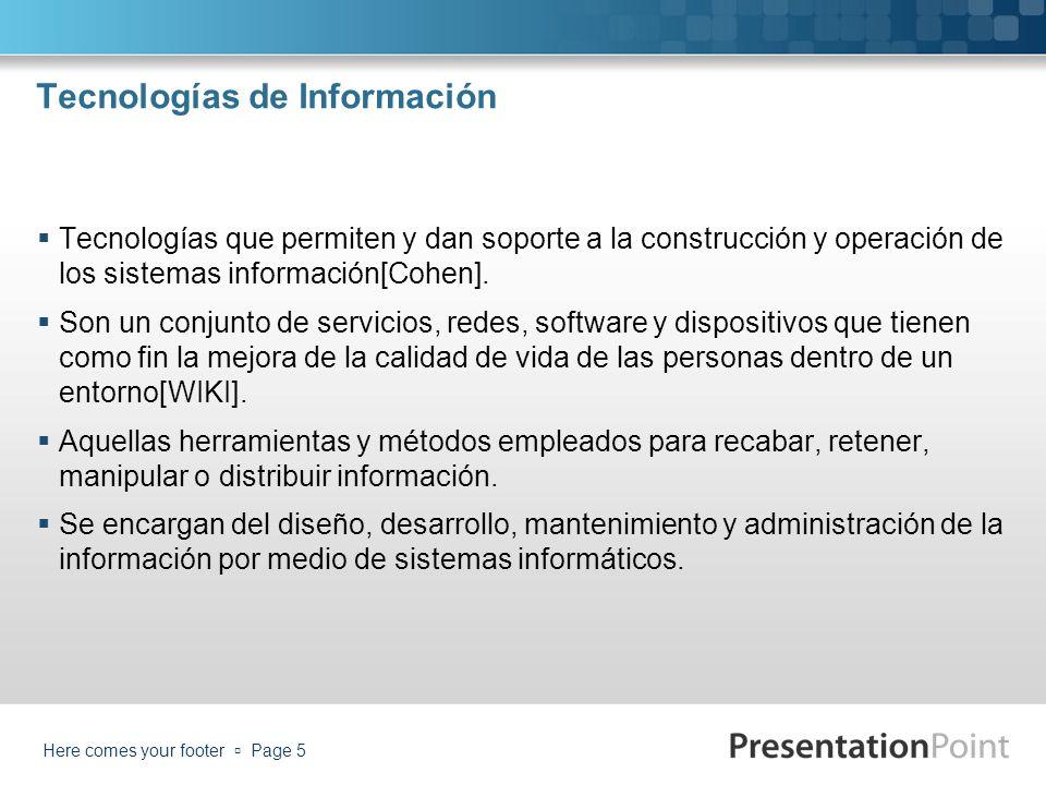 Tecnologías de Información Tecnologías que permiten y dan soporte a la construcción y operación de los sistemas información[Cohen]. Son un conjunto de