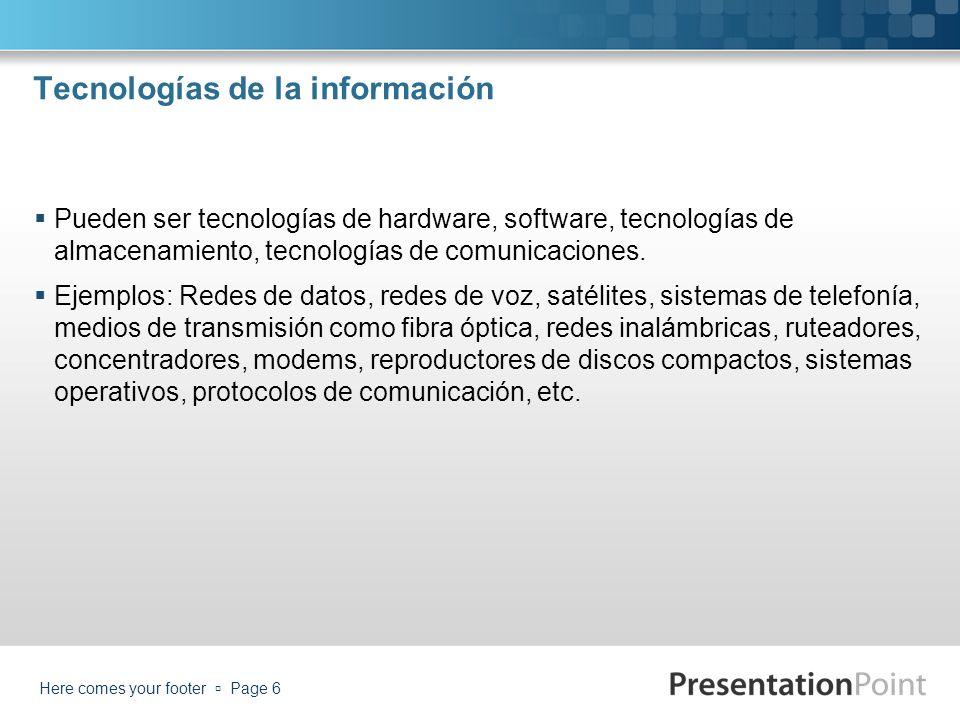 Tecnologías de la información Pueden ser tecnologías de hardware, software, tecnologías de almacenamiento, tecnologías de comunicaciones. Ejemplos: Re