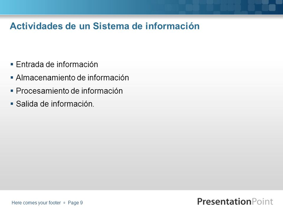 Actividades de un Sistema de información Entrada de información Almacenamiento de información Procesamiento de información Salida de información. Here