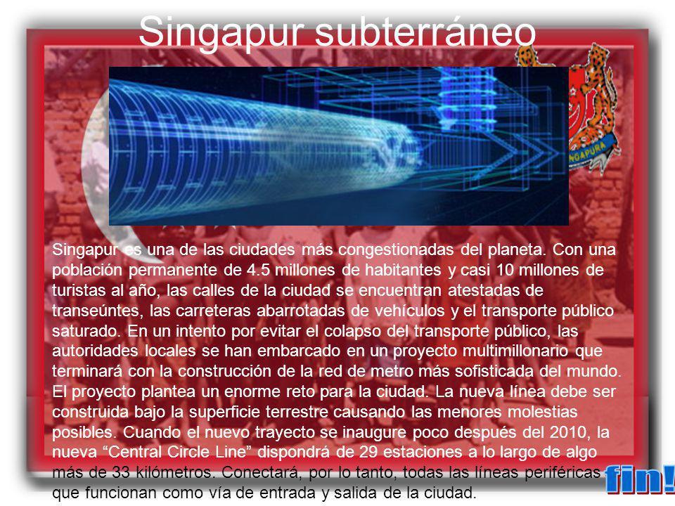 Singapur subterráneo Singapur es una de las ciudades más congestionadas del planeta. Con una población permanente de 4.5 millones de habitantes y casi