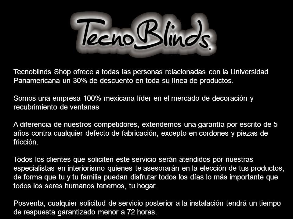 Tecnoblinds Shop ofrece a todas las personas relacionadas con la Universidad Panamericana un 30% de descuento en toda su línea de productos. Somos una