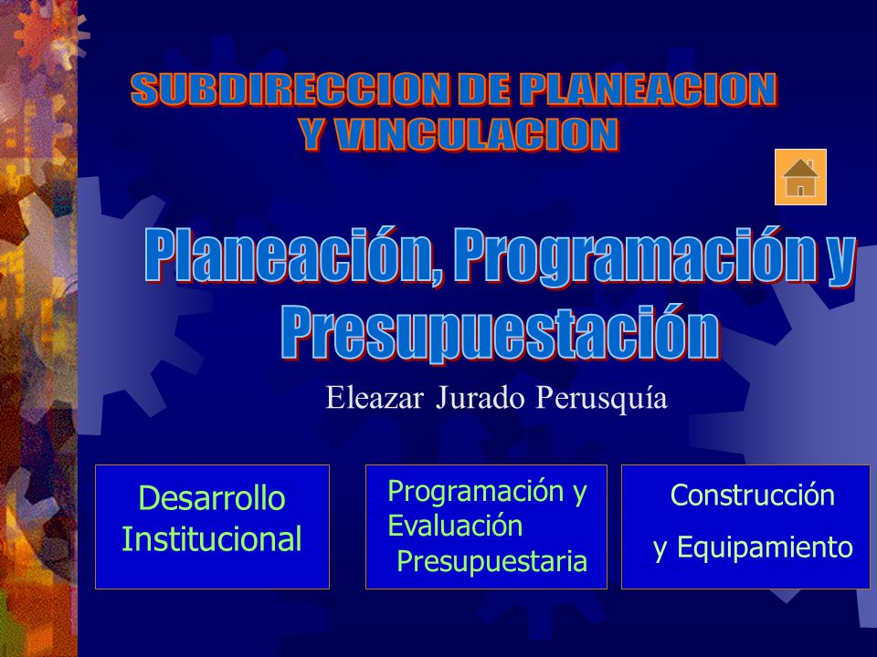 Construcción y Equipamiento Desarrollo Institucional Promoción Cultural Programación y Evaluación Presupuestaria Eleazar Jurado Perusquía