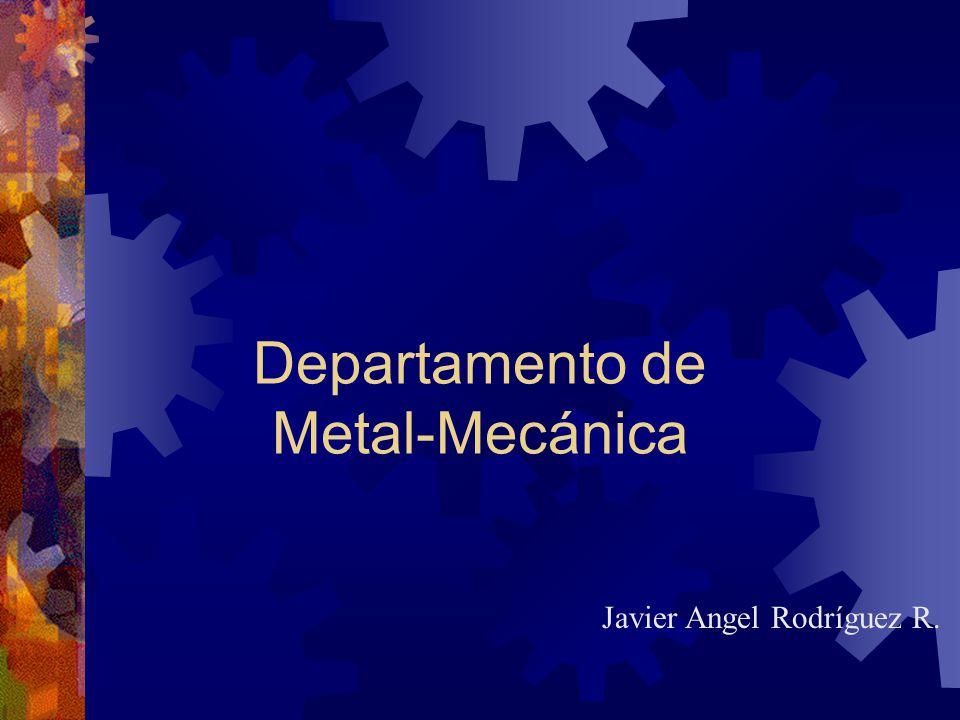 Departamento de Metal-Mecánica Javier Angel Rodríguez R.