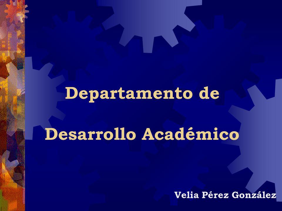 Departamento de Desarrollo Académico Velia Pérez González