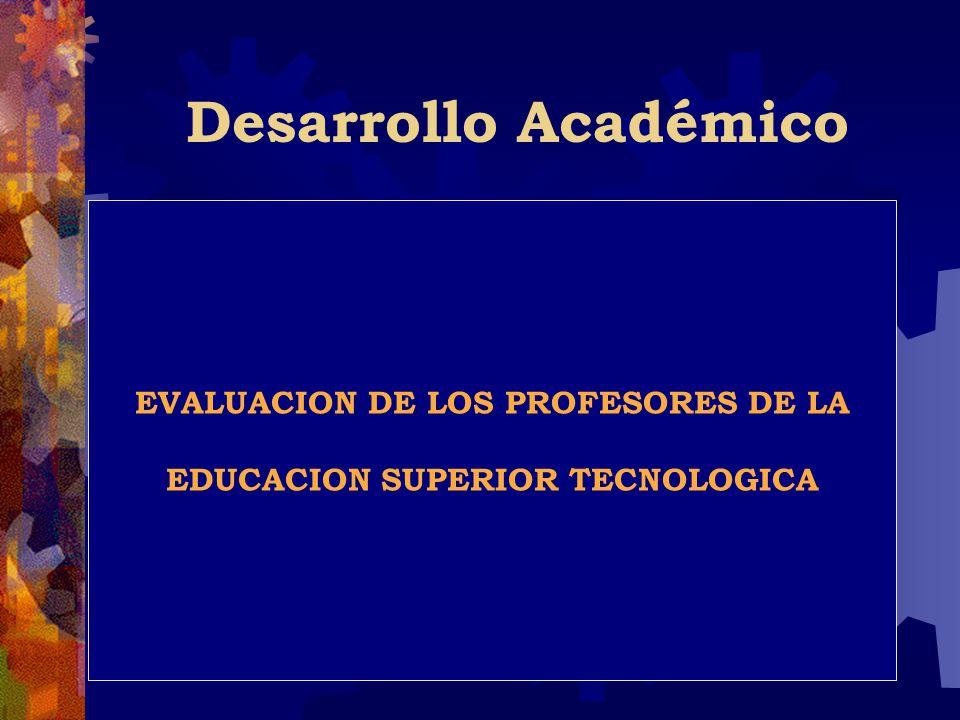 Desarrollo Académico EVALUACION DE LOS PROFESORES DE LA EDUCACION SUPERIOR TECNOLOGICA
